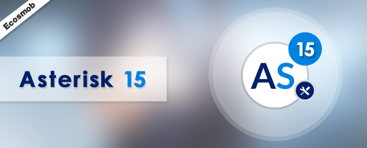 Asterisk 15 is here- Focus on WebRTC and much more | Asterisk