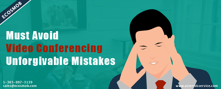 Must-Avoid-Video-Conferencing-Unforgivable-Mistakes-Blog-Header-Image